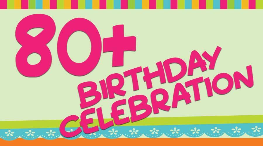 80+ Birthday Celebration