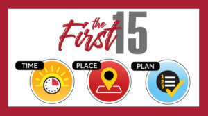First 15: Time, Place, Plan