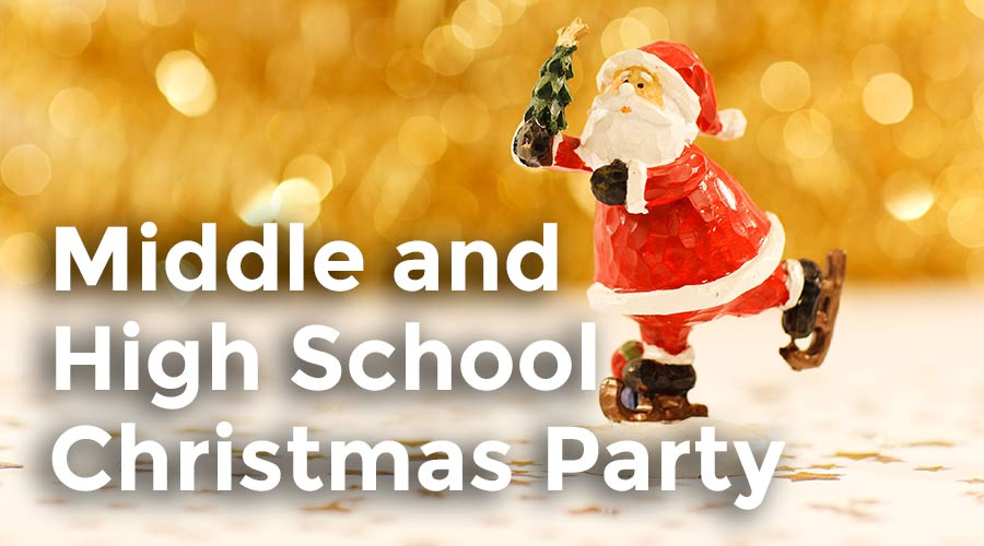 Middle and High School Christmas Party